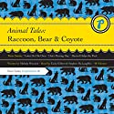 Animal Tales: Raccoon, Bear & Coyote Audiobook by Melody Warnick Narrated by Tavia Gilbert, Stephen McLaughlin