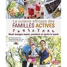 La cuisine efficace des familles actives: Quoi manger avant, pendant et après le sport