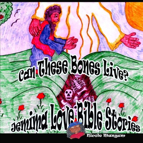 Can These Bones Live? (Jemima Love Bible Stories) (Volume 1) (Story Of Ezekiel And The Dry Bones)