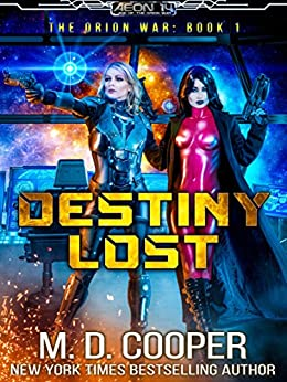 Destiny Lost: A Military Science Fiction Space Opera Epic (Aeon 14: The Orion War Book 1) by [Cooper, M. D.]