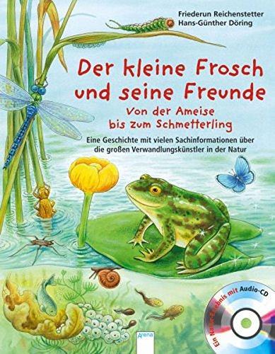 Der kleine Frosch und seine Freunde: Von der Ameise bis zum Schmetterling – Eine Geschichte mit vielen Sachinformationen über die großen Verwandlungskünstler in der Natur