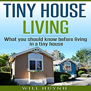 Tiny House Living: What You Should Know Before Living in a Tiny House Audiobook
