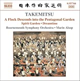 Takemitsu: A Flock Descends Into Pentagonal / Spirit Garden / Dreamtime