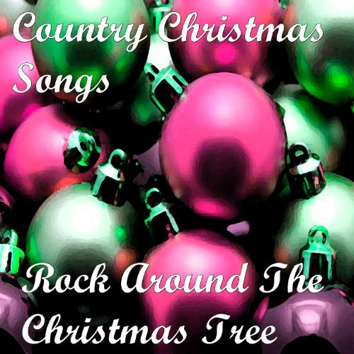 Country Christmas Songs - Rock Around The Christmas Tree (Tree Rock Song Christmas)