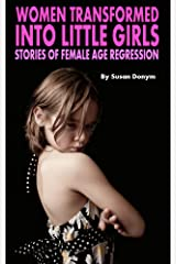 Women Transformed into Little Girls: Stories of Female Age Regression