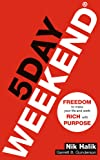 5 Day Weekend: Freedom to Make Your Life and Work Rich with Purpose: A how-to guide to building multiple streams of passive income