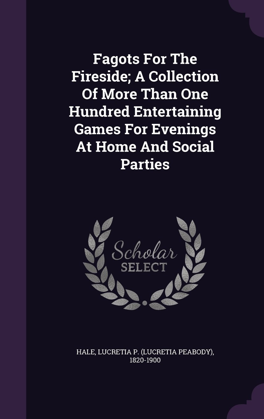 Fagots For The Fireside; A Collection Of More Than One Hundred Entertaining Games For Evenings At Home And Social Parties pdf