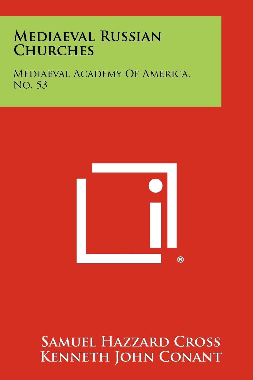 Download Mediaeval Russian Churches: Mediaeval Academy of America, No. 53 pdf epub