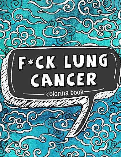 F*ck Lung Cancer Coloring Book: 50 Self Affirming Quotes and Inspirational Mantras to Color While Fighting Cancer, Spreading Good Vibes and Staying Positive (Motivational Coloring Activity Book)]()