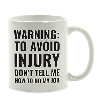 Press Andaz InjuryDon't Tell Do Avoid Job1 Pack Office Coffee Mug GiftWarningTo Me How My D2HWE9I