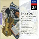 Bartok: The Orchestral Masterpieces - Concerto for Orchestra / Dance Suite / Miraculous Mandrian Suite / Music for Strings, Percussion & Celeste
