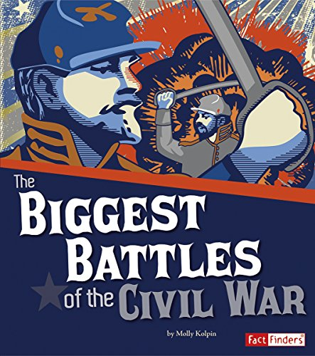 The Biggest Battles of the Civil War (The Story of the Civil War)
