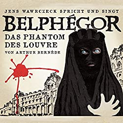 Belphégor - Das Phantom des Louvre (Jens Wawrczeck spricht und singt)