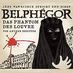 Belphégor - Das Phantom des Louvre (Jens Wawrczeck spricht und singt) Hörbuch
