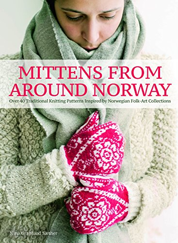 Mittens from Around Norway: Over 40 Traditional Knitting Patterns Inspired by Folk-Art (Traditional Knitting Patterns)