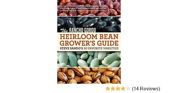 The Rancho Gordo Heirloom Bean Growers Guide Steve Sandos 50