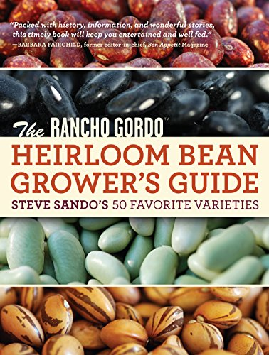 The Rancho Gordo Heirloom Bean Grower's Guide: Steve Sando's 50 Favorite Varieties (Rancho Beans)