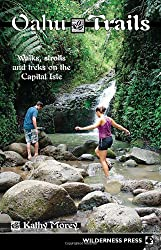 Oahu Trails: Walks Strolls and Treks on the Capital Island (Oahu Trails: Walks, Strolls & Treks on the Capital Isle)