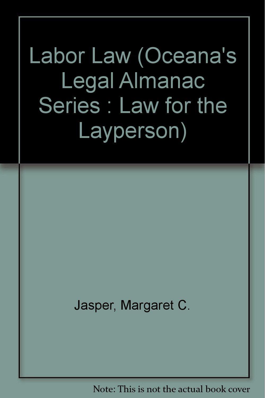 Labor Law (Oceana's Legal Almanac Series : Law for the Layperson):  Amazon.co.uk: Margaret C. Jasper: 9780379112481: Books