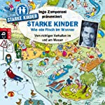 Wie ein Fisch im Wasser: Vom richtigen Verhalten im und am Wasser (Ingo Zamperoni präsentiert: Starke Kinder) | Oliver Versch,Melle Siegfried
