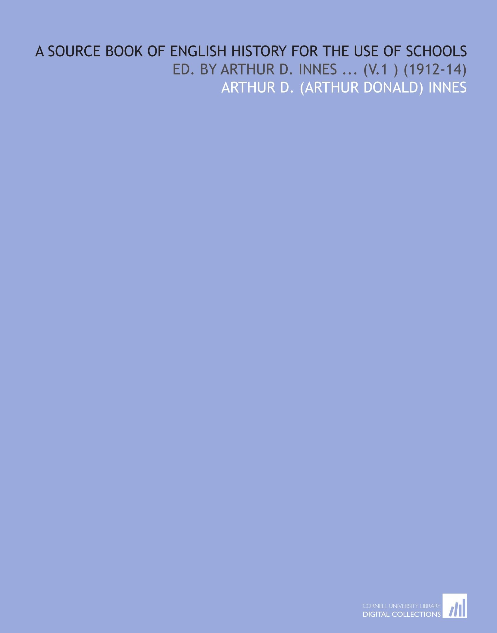 Read Online A Source Book of English History for the Use of Schools: Ed. By Arthur D. Innes ... (V.1 ) (1912-14) pdf epub