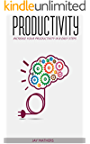 Productivity: Increase Your Productivity And Become The Best Version of Yourself and be Successful: The Ultimate Guide to Increase Productivity in 8 EASY ... Change Your Life, Increase Productivity)