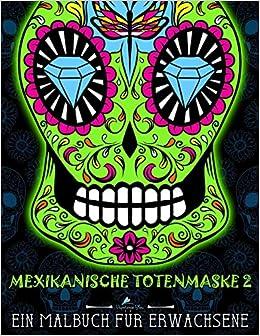 mexikanische totenmaske 2 ein malbuch fr erwachsene volume 2 german edition