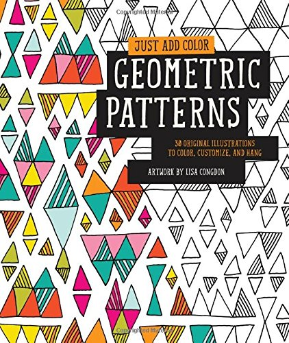 Just Add Color Geometric Patterns 30 Original Illustrations To Customize And Hang Amazonca Lisa Congdon Books