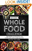 #2: 30 Day Whole Foods Challenge: Beginner's Guide with 270+ Compliant and Yummy Recipes Guaranteed to Lose Weight (Slow Cooker Recipes, Whole Food Recipes, Sugar Detox, Food Addiction)