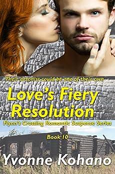Love's Fiery Resolution: Flynn's Crossing Romantic Suspense Series Book 10 by [Kohano, Yvonne, Kohano, Y J]