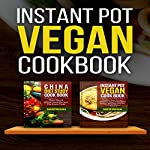 Instant Pot Vegan Cookbook: Healthy, Easy, Cheap Instant Pot Recipes And China Diet Study Included   Gabriel Montana