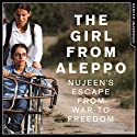 The Girl From Aleppo: Nujeen's Escape From War to Freedom Audiobook by Nujeen Mustafa, Christina Lamb Narrated by Raghad Chaar