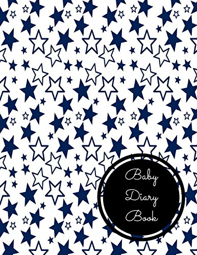 Read Online Baby Diary Book: Large 8.5 Inches By 11 Inches Log Book For Boys And Girls Log Feed Diaper changes Sleep To Do List And Notes pdf