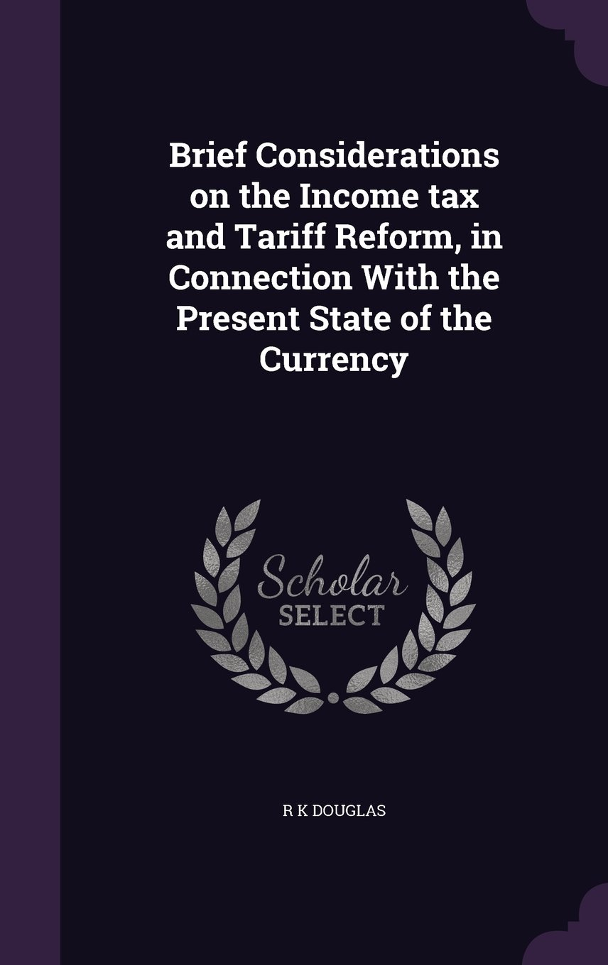 Download Brief Considerations on the Income tax and Tariff Reform, in Connection With the Present State of the Currency pdf
