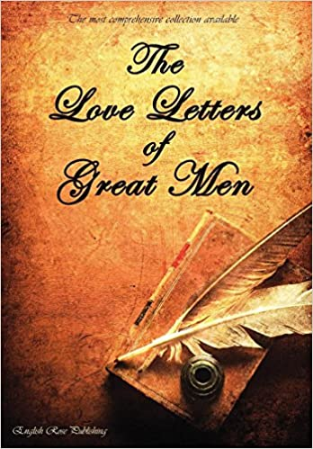 the love letters of great men the most comprehensive collection available prince albert napoleon bonaparte d h lawrence 9781907960055 amazoncom