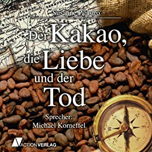 Der Kakao, die Liebe und der Tod Hörbuch