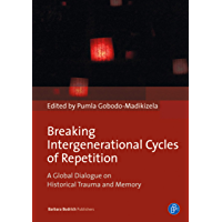 Breaking Intergenerational Cycles of Repetition: A Global Dialogue on Historical Trauma and Memory (English Edition)