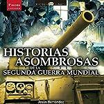 Historias asombrosas de la Segunda Guerra Mundial | Jesús Hernández
