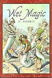Wet Magic, E. Nesbit, 158717054X