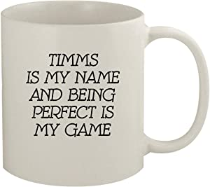 Timms Is My Name And Being Perfect Is My Game - 11oz Coffee Mug, White