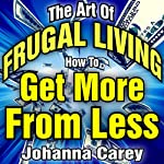 The Art of Frugal Living: How to Get More from Less | Johanna Carey