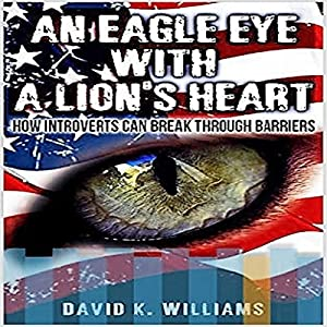 An Eagle Eye with a Lion's Heart: How Introverts Can Break Through Barriers Audiobook