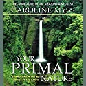 Your Primal Nature: Connecting with the Power of the Earth Speech by Caroline Myss Narrated by Caroline Myss