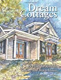 dream house plans Dream Cottages : 25 Plans for Retreats, Cabins, and Beach Houses