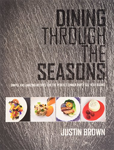 Dining Through the Seasons: Simple and Amazing Recipes for the Perfect Dinner Party All Year Round ()