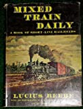 Front cover for the book Mixed Train Daily by Lucius Beebe