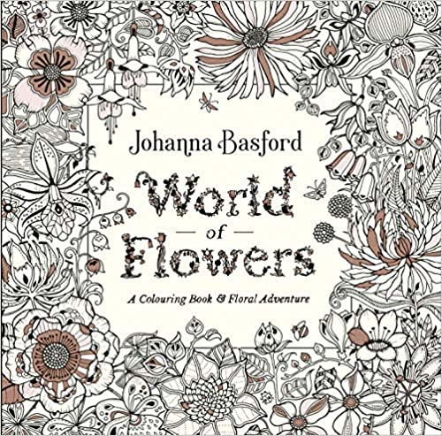 World Of Flowers A Colouring Book And Floral Adventure Johanna
