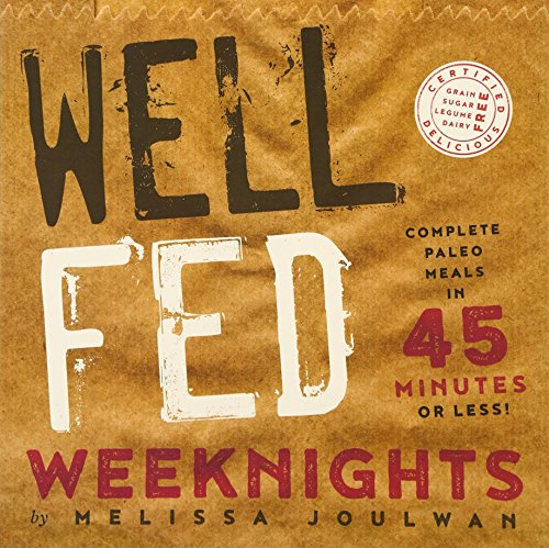 Well Fed Weeknights: Complete Paleo Meals in 45 Minutes or Less by Melissa Joulwan