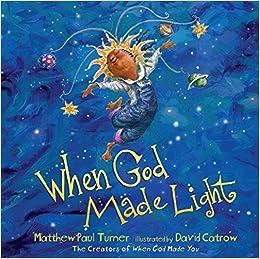 Amazon When God Made Light 9781601429209 Matthew Paul Turner David Catrow Books