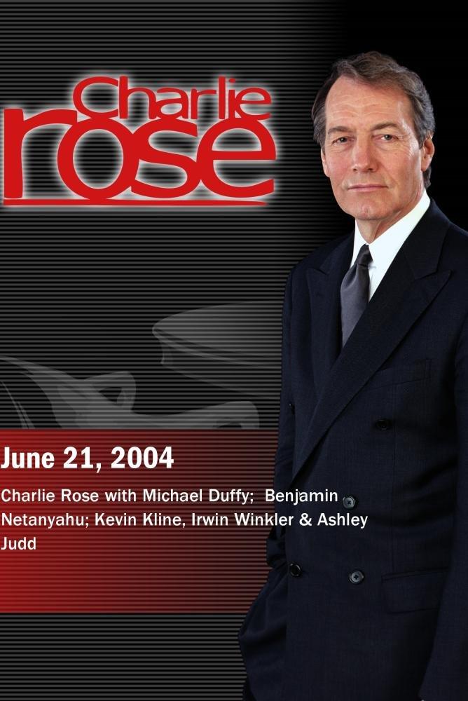 Charlie Rose with Michael Duffy; Benjamin Netanyahu; Kevin Kline, Irwin Winkler & Ashley Judd (June 21, 2004)